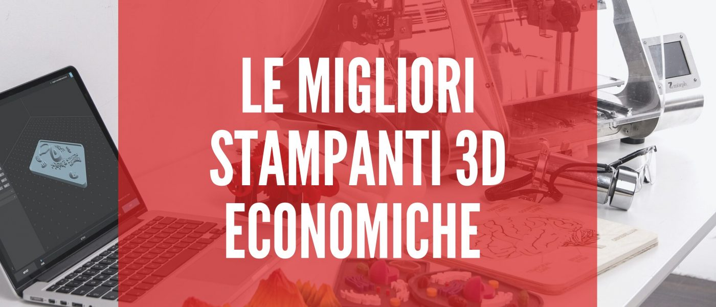 Le migliori stampanti 3D economiche